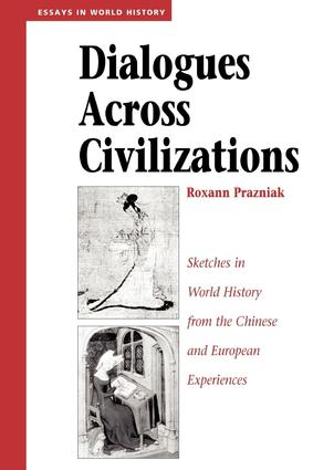 Dialogues Across Civilizations: Sketches In World History From The Chinese And European Experiences, 1st Edition (Paperback) book cover