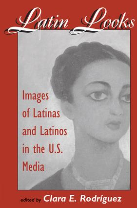 Latin Looks: Images Of Latinas And Latinos In The U.s. Media, 1st Edition (Paperback) book cover