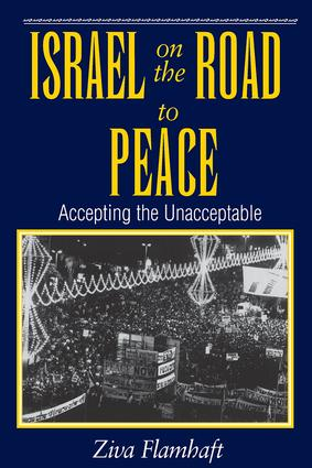 Israel On The Road To Peace: Accepting The Unacceptable book cover