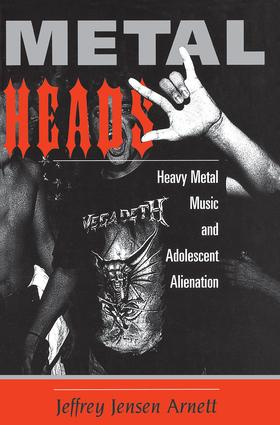 Metalheads: Heavy Metal Music And Adolescent Alienation, 1st Edition (Paperback) book cover