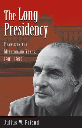 The Long Presidency: France In The Mitterrand Years, 1981-1995, 1st Edition (Paperback) book cover