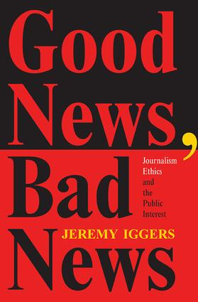 Good News, Bad News: Journalism Ethics And The Public Interest, 1st Edition (e-Book) book cover