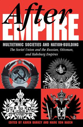 After Empire: Multiethnic Societies And Nation-building: The Soviet Union And The Russian, Ottoman, And Habsburg Empires, 1st Edition (Paperback) book cover