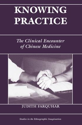 Knowing Practice: The Clinical Encounter Of Chinese Medicine book cover
