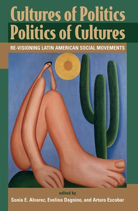 Cultures Of Politics/politics Of Cultures: Revisioning Latin American Social Movements, 1st Edition (e-Book) book cover