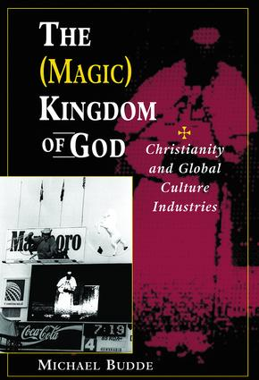 The (Magic) Kingdom Of God: Christianity And Global Culture Industries, 1st Edition (Paperback) book cover