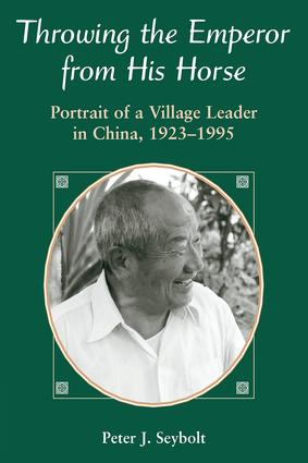 Throwing The Emperor From His Horse: Portrait Of A Village Leader In China, 1923-1995 book cover