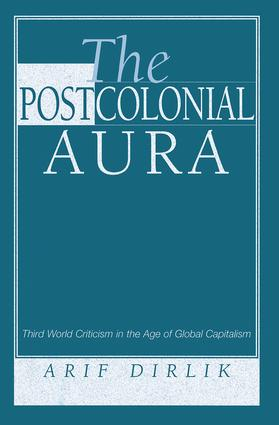 The Postcolonial Aura: Third World Criticism In The Age Of Global Capitalism, 1st Edition (Paperback) book cover