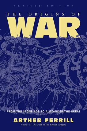 The Origins Of War: From The Stone Age To Alexander The Great, Revised Edition, 1st Edition (Paperback) book cover