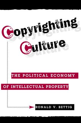 Copyrighting Culture: The Political Economy Of Intellectual Property, 1st Edition (Paperback) book cover