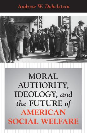 Moral Authority, Ideology, And The Future Of American Social Welfare: 1st Edition (Paperback) book cover