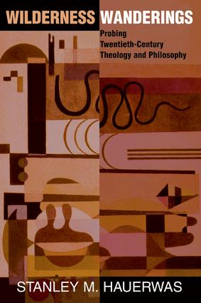 Wilderness Wanderings: Probing Twentieth-century Theology And Philosophy, 1st Edition (e-Book) book cover