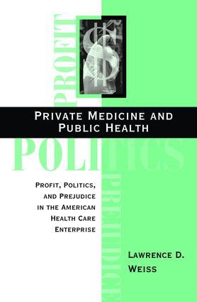 Private Medicine And Public Health: Profit, Politics, And Prejudice In The American Health Care Enterprise book cover