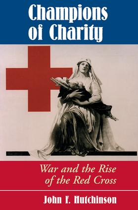 Champions Of Charity: War And The Rise Of The Red Cross, 1st Edition (Paperback) book cover