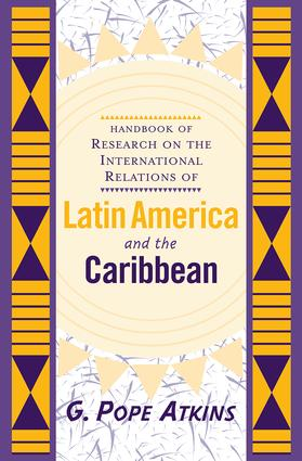 Handbook Of Research On The International Relations Of Latin America And The Caribbean: 1st Edition (Paperback) book cover