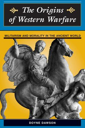 The Origins Of Western Warfare: Militarism And Morality In The Ancient World, 1st Edition (Paperback) book cover