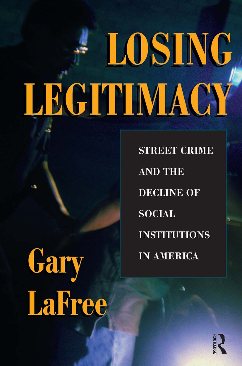 Losing Legitimacy: Street Crime And The Decline Of Social Institutions In America, 1st Edition (e-Book) book cover