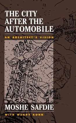 The City After The Automobile: An Architect's Vision, 1st Edition (Paperback) book cover