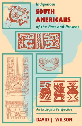 Indigenous South Americans Of The Past And Present: An Ecological Perspective, 1st Edition (Paperback) book cover