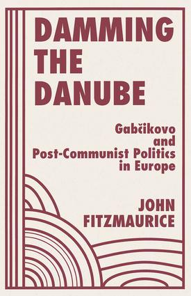 Damming The Danube: Gabcikovo/nagymaros And Post-communist Politics In Europe, 1st Edition (Paperback) book cover