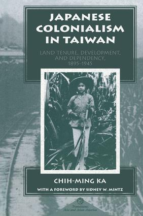 Japanese Colonialism In Taiwan: Land Tenure, Development, And Dependency, 1895-1945 book cover