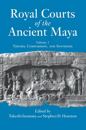 Royal Courts Of The Ancient Maya: Volume 1: Theory, Comparison, And Synthesis book cover