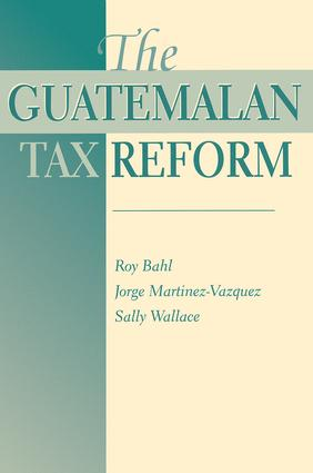 The Guatemalan Tax Reform: 1st Edition (Paperback) book cover
