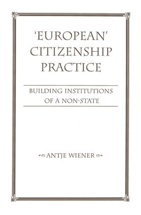 European Citizenship Practice: Building Institutions Of A Non-state, 1st Edition (Paperback) book cover