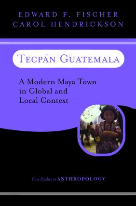Tecpan Guatemala: A Modern Maya Town In Global And Local Context, 1st Edition (Paperback) book cover