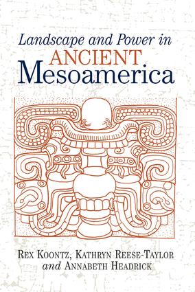 Landscape And Power In Ancient Mesoamerica: 1st Edition (Paperback) book cover