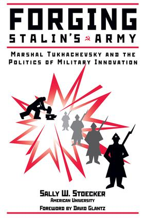 Forging Stalin's Army: Marshal Tukhachevsky And The Politics Of Military Innovation, 1st Edition (Paperback) book cover