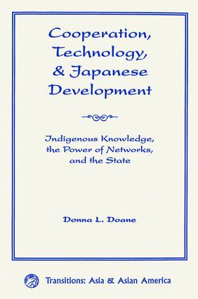 Cooperation, Technology, And Japanese Development: Indigenous Knowledge, The Power Of Networks, And The State, 1st Edition (Paperback) book cover