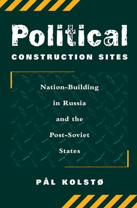 Political Construction Sites: Nation Building In Russia And The Post-soviet States, 1st Edition (Paperback) book cover