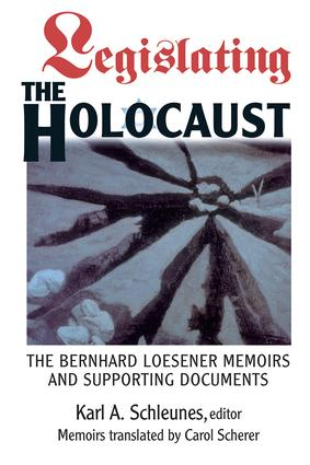 Legislating The Holocaust: The Bernhard Loesenor Memoirs And Supporting Documents, 1st Edition (Paperback) book cover