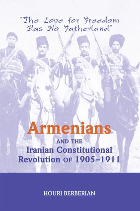Armenians And The Iranian Constitutional Revolution Of 1905-1911: The Love For Freedom Has No Fatherland, 1st Edition (Paperback) book cover