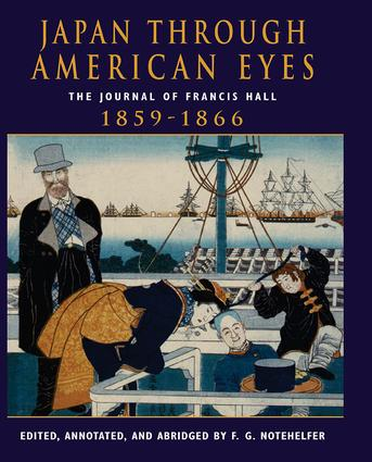 Japan Through American Eyes: The Journal Of Francis Hall, 1859-1866, 1st Edition (Paperback) book cover
