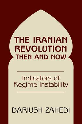 The Iranian Revolution Then And Now: Indicators Of Regime Instability, 1st Edition (Paperback) book cover