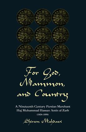 For God, Mammon, And Country: A Nineteenth-century Persian Merchant, Haj Muhammad Hassan Amin Al-zarb, 1st Edition (e-Book) book cover