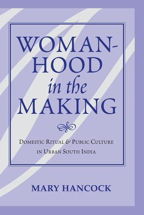 Womanhood In The Making: Domestic Ritual And Public Culture In Urban South India, 1st Edition (Paperback) book cover