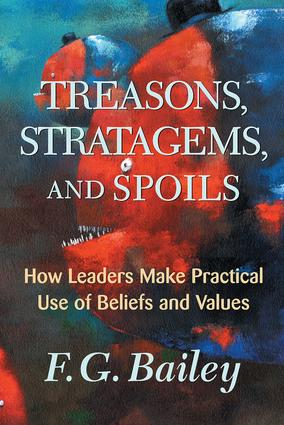 Treasons, Stratagems, And Spoils: How Leaders Make Practical Use Of Beliefs And Values, 1st Edition (Paperback) book cover