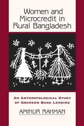 Women And Microcredit In Rural Bangladesh: An Anthropological Study Of Grameen Bank Lending book cover