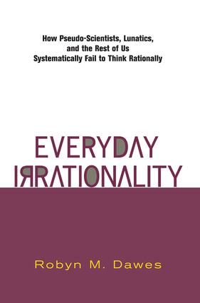 Everyday Irrationality: How Pseudo- Scientists, Lunatics, And The Rest Of Us Systematically Fail To Think Rationally, 1st Edition (Paperback) book cover