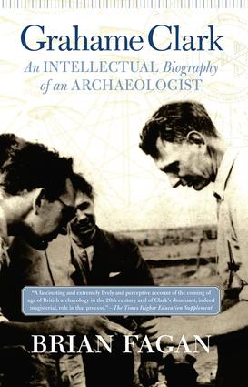 Grahame Clark: An Intellectual Biography Of An Archaeologist book cover