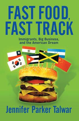 Fast Food, Fast Track: Immigrants, Big Business, And The American Dream, 1st Edition (Paperback) book cover
