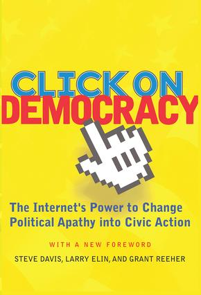 Click On Democracy: The Internet's Power To Change Political Apathy Into Civic Action, 1st Edition (Paperback) book cover