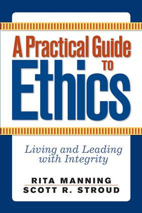 A Practical Guide to Ethics: Living and Leading with Integrity, 1st Edition (Paperback) book cover