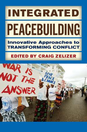 Integrated Peacebuilding: Innovative Approaches to Transforming Conflict, 1st Edition (Paperback) book cover