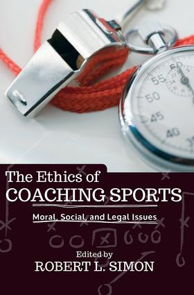 The Ethics of Coaching Sports: Moral, Social and Legal Issues, 1st Edition (Paperback) book cover