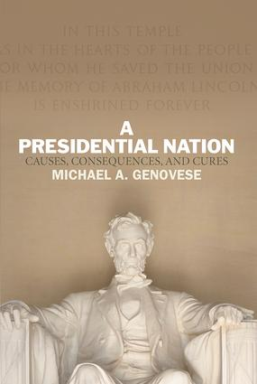 A Presidential Nation: Causes, Consequences, and Cures, 1st Edition (Paperback) book cover