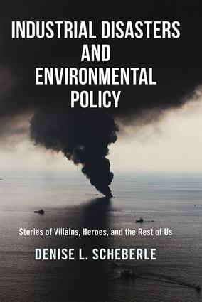 Industrial Disasters and Environmental Policy: Stories of Villains, Heroes, and the Rest of Us, 1st Edition (Paperback) book cover